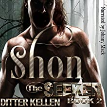 Shon: The Seeker, Book 2 Audiobook by Ditter Kellen Narrated by Johnny Mack