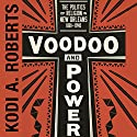 Voodoo and Power: The Politics of Religion in New Orleans 1881-1940 Audiobook by Kodi A. Roberts Narrated by Thomas Stone