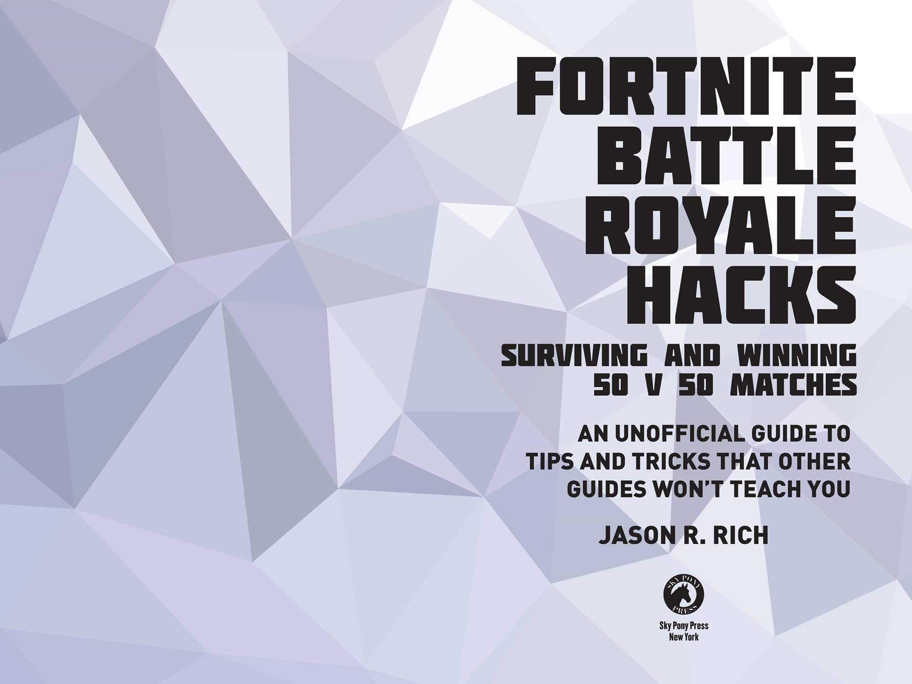 fortnite battle royale hacks surviving and winning 50 v 50 matches an unofficial guide to tips and tricks that other guides won t teach you amazon co uk - fortnite 50 v 50 tips