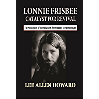 Lonnie Frisbee, Catalyst for Revival: The New Move of the Holy Spirit, from Hippies to Homosexuals