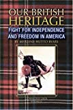 Our British Heritage -, Merlene Hutto Byars, 1425748155