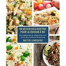 98 délicieuses recettes pour la cuiseur à riz: Du végétalien et végétarien aux plats de viande et de quinoa (French Edition)