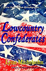 Lowcountry Confederates: Rebels, Yankees, and  South Carolina Rice Plantations (More Tales from Brookgreen)