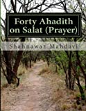 Forty Ahadith on Salat (Prayer), Shahnawaz Mahdavi, 1494328364
