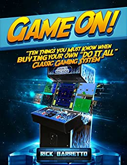 "Game On!: Ten Things You Must Know When Buying Your Own ""Do It All"" Classic Gaming System by [Barretto, Rick]"