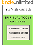 Spiritual Tools Of Titans: 24 Simple Mind Exercises That Great Men & Women Effectively Use Every Single Day (English Edition)