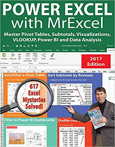 Power Excel with MrExcel - 2017 Edition: Master Pivot Tables, Subtotals, Visualizations, VLOOKUP, Power BI and Data Analysis
