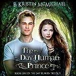 The Day Human Prince   B. Kristin McMichael