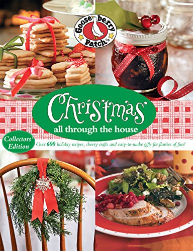 Gooseberry Patch Christmas All Through the House: Over 600 Holiday Recipes, Cheery Crafts and Easy-to-Make Gifts for Flurries of Fun