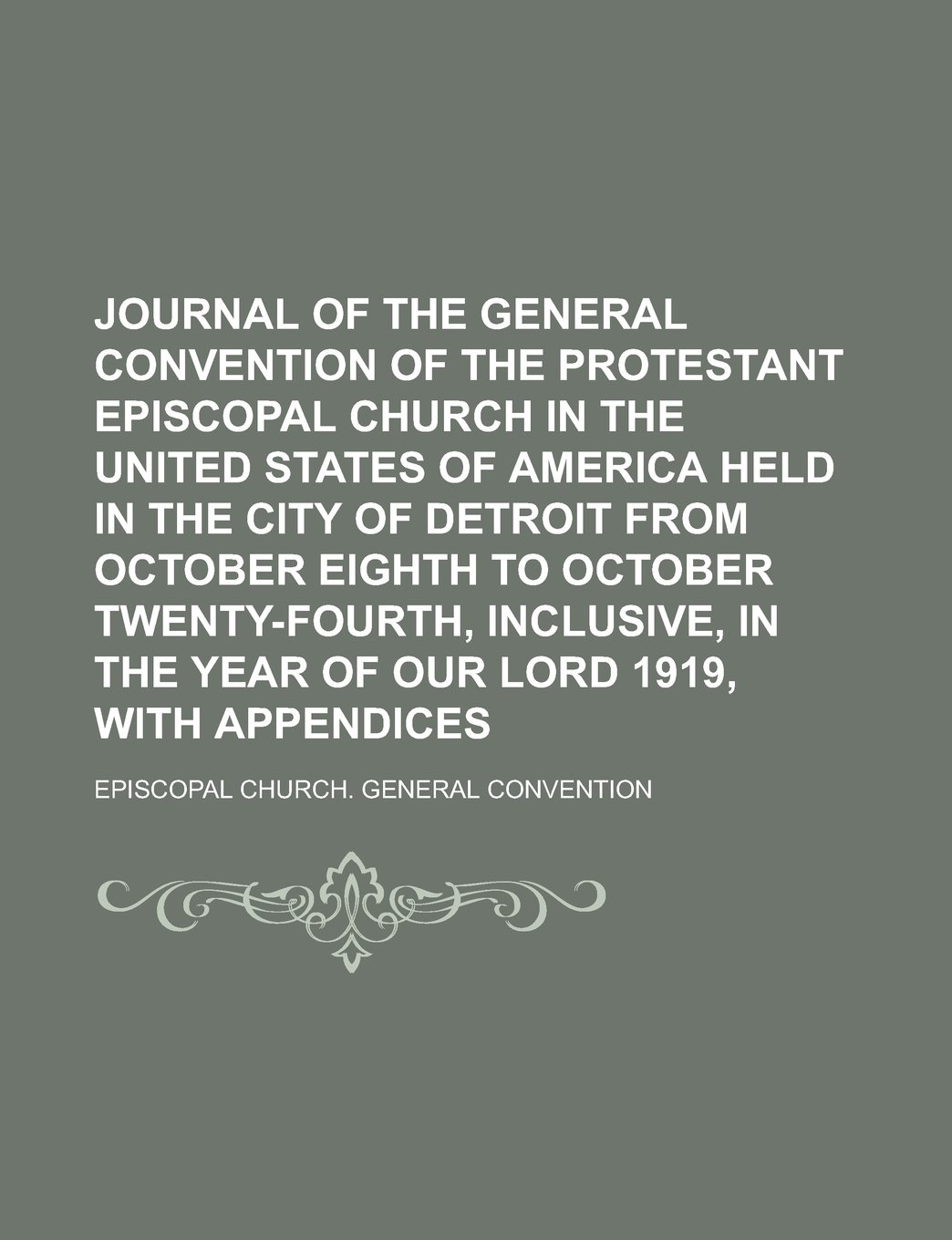 Download Journal of the general convention of the Protestant Episcopal church in the United States of America held in the city of Detroit from October eighth ... in the year of our Lord 1919, with appendices ebook