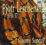 Gloomy Sunday (1931 - 1937) by Pjotr Leschenko (2006-02-13)