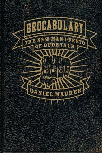 Brocabulary: The New Man-i-festo of Dude Talk from Daniel Maurer