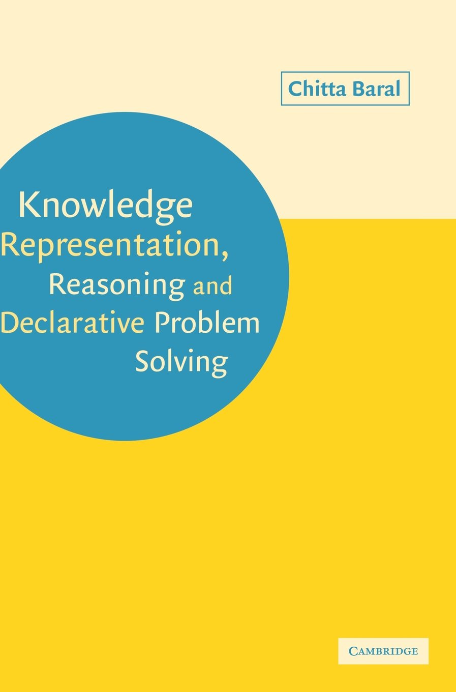 Knowledge Representation, Reasoning and Declarative Problem Solving by Cambridge University Press