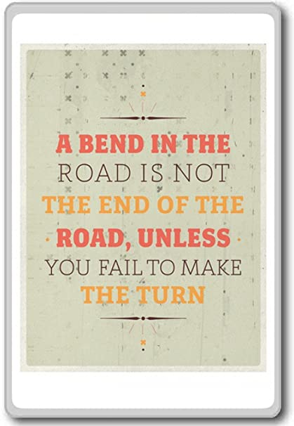 Amazon.com: A Bend In The Road Is Not The End Of The Road, Unless ...