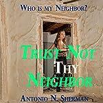 Trust Not Thy Neighbor: Who Is My Neighbor? | Antonio Sherman