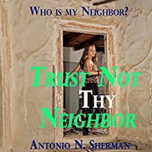 Trust Not Thy Neighbor: Who Is My Neighbor? Audiobook by Antonio Sherman Narrated by Ashlyn Gracin