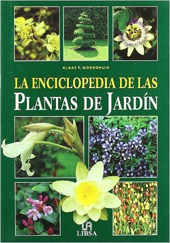 Enciclopedia de las plantas de jardin, la: Amazon.es: Noordhuis, Klaas T.: Libros