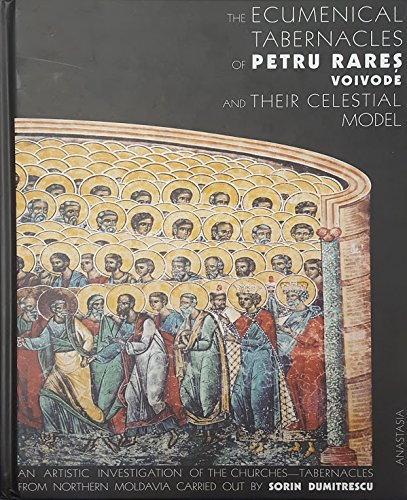 Download The ecumenical tabernacles of Petru Rareş Voivode and their celestial model : an artistic investigation of the churches-tabernacles from northern Moldavia pdf epub