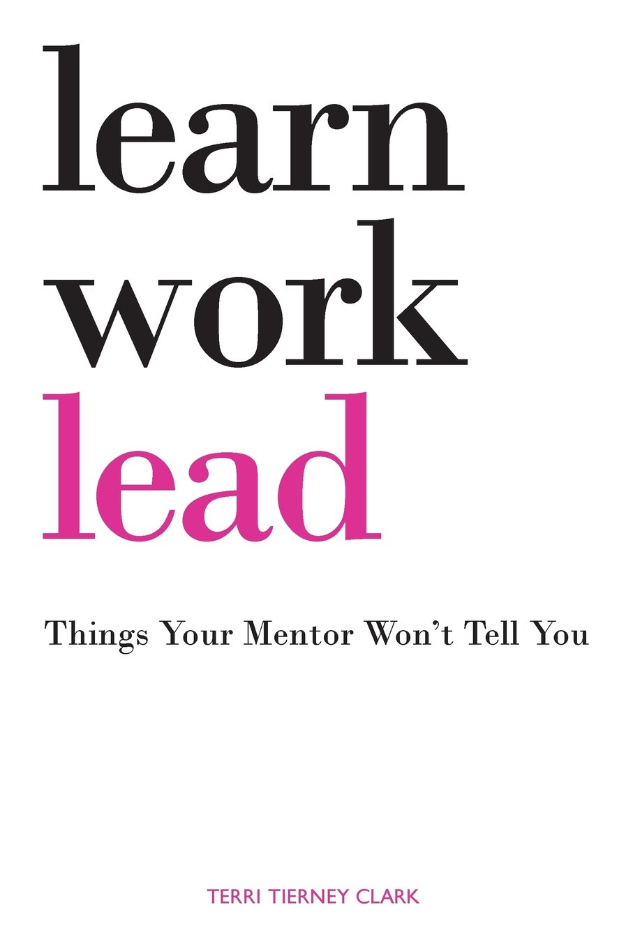 Amazon.com: Learn, Work, Lead (9780768938937): Terri Tierney Clark: Books