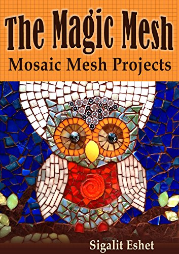 The Magic Mesh - Mosaic Mesh Projects (Art and crafts Book 6)