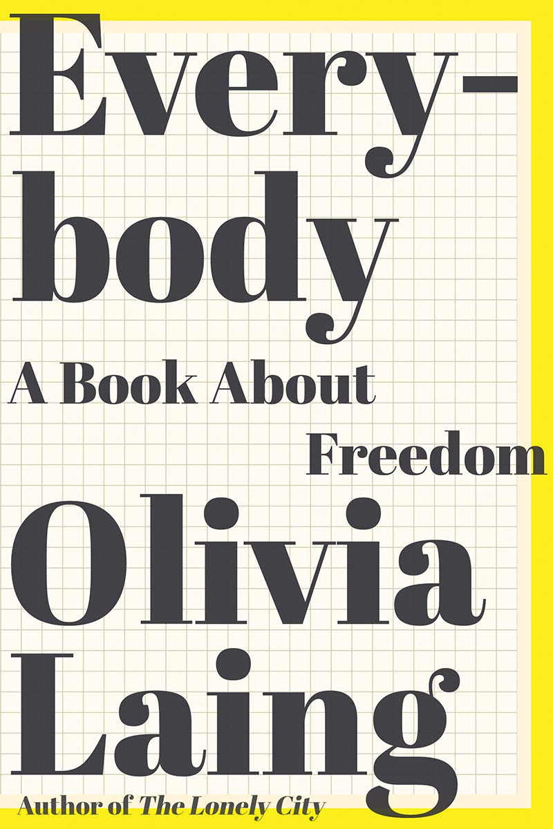 Everybody: A Book about Freedom: Laing, Olivia: 9780393608779: Amazon.com:  Books