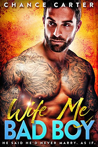Wife Me Bad Boy (Naughty Boy Book 2) by [Carter, Chance]