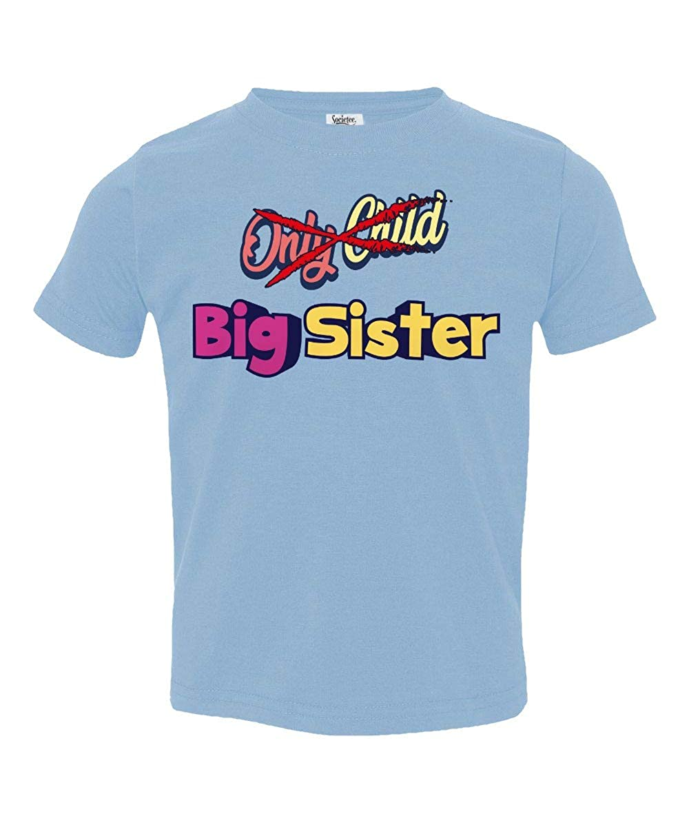 Societee from Only Child to Big Sister Little Kids Girls Boys Toddler T-Shirt