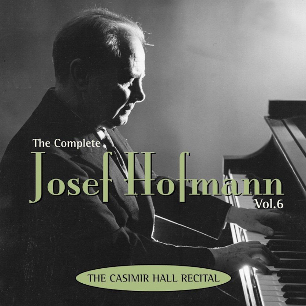 The Complete Josef Hofmann, Vol. 6: The Casmir Hall Recital by Marston