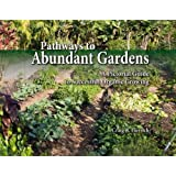 Pathways to Abundant Gardens: A Pictorial Guide to Successful Organic Growing