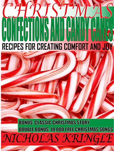 Christmas Confections & Candy Canes: Recipes for Creating Comfort and Joy (Christmas Kitchen Recipes 101 Book 5)