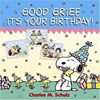 Good Grief Its Your Birthday!