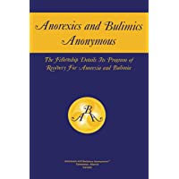 Anorexics and Bulimics Anonymous: The Fellowship Details Its Program of Recovery for Anorexia and Bulimia