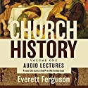 Church History, Volume One: Audio Lectures: From Christ to the Pre-Reformation Lecture by Everett Ferguson Narrated by Everett Ferguson