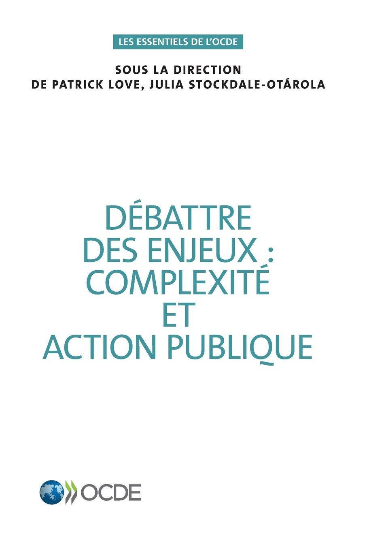 Les Essentiels de l'Ocde Débattre Des Enjeux: Complexité Et Action Publique (French Edition) ebook