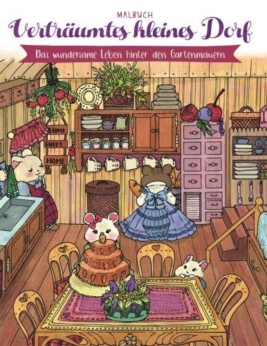 Verträumtes kleines Dorf — Malbuch: Das wundersame Leben hinter den Gartenmauern (Geschenke für Erwachsene, Frauen, Mädchen)