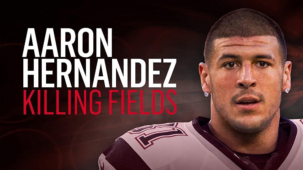 Aaron Hernandez: Killing Fields