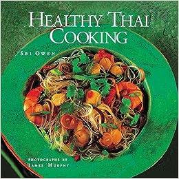 Healthy thai cooking sri owen james murphy 9780711216112 amazon healthy thai cooking sri owen james murphy 9780711216112 amazon books forumfinder Choice Image