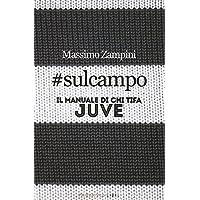 #sulcampo. Il manuale di chi tifa Juve