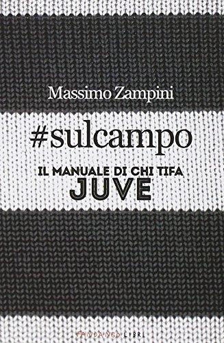 #sulcampo. Il manuale di chi tifa Juve Copertina flessibile – 29 mag 2014 Massimo Zampini Fandango Libri 8860444330 Torino
