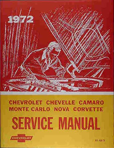 1972 CHEVROLET FACTORY REPAIR SHOP & SERVICE MANUAL - INCLUDES: Biscayne, Bel Air, Caprice, Impala, Chevelle, Malibu, Monte Carlo, El Camino, Camaro, Nova and Corvette. CHEVY 72
