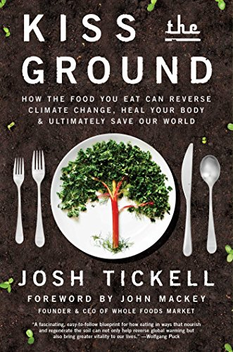 Kiss the Ground: How the Food You Eat Can Reverse Climate Change, Heal Your Body & Ultimately Save Our World cover