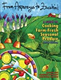 From Asparagus to Zucchini: A Guide to Cooking Farm-Fresh Seasonal Produce, 3rd Edition