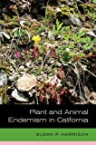 Plant and Animal Endemism in California, Susan P. Harrison, 0520275543