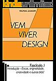 Vem Viver Design: Fascículo 1 - Ética, originalidade, criatividade e outros blás