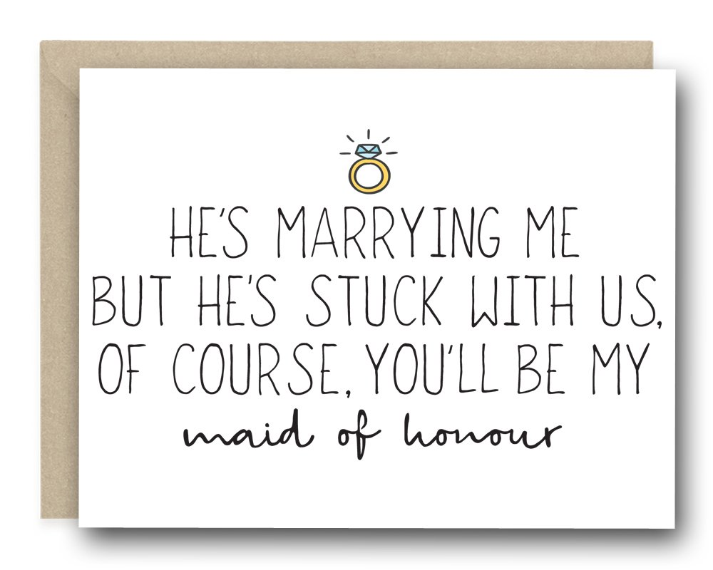 Funny Bridal Party Greeting Card : He's Marrying Me But He's Stuck With Us, Of Course, You'll Be My Maid Of Honour (Honor)