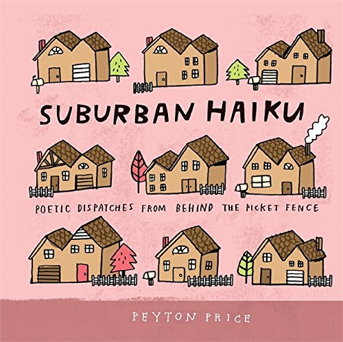 Suburban Haiku: Poetic Dispatches from Behind the Picket Fence