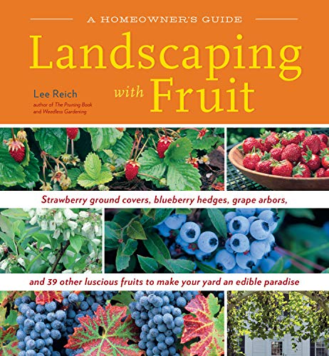 (Landscaping with Fruit: Strawberry ground covers, blueberry hedges, grape arbors, and 39 other luscious fruits to make your yard an edible paradise. (A Homeowners Guide))