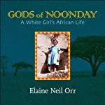 Gods of Noonday: A White Girl's African Life | Elaine Neil Orr