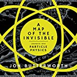 A Map of the Invisible: Journeys into the Heart of Particle Physics | Jon Butterworth