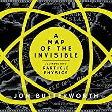 A Map of the Invisible: Journeys into the Heart of Particle Physics Audiobook by Jon Butterworth Narrated by Wayne Forester